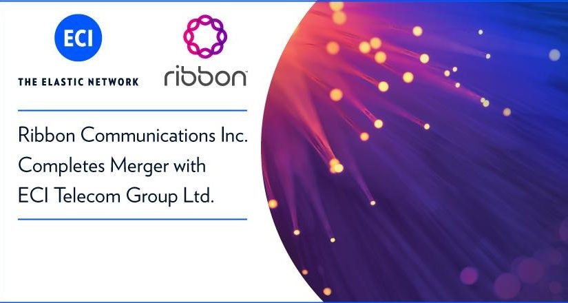 Ribbon Communications Inc. Completes Merger with ECI Telecom Group Ltd.
